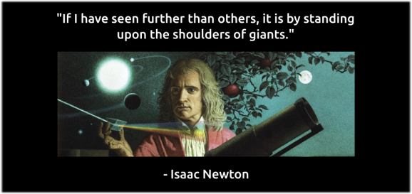 Isaac Newton - If I have seen further than others, it is by standing upon the shoulders of giants
