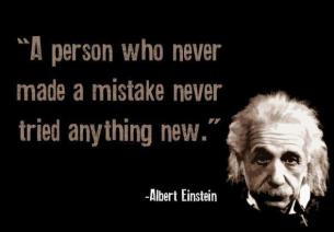 Albert Einstein - A person who never made a mistake never tried anything new.