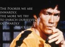 Bruce Lee - The poorer we are inwardly, the more we try to enrich ourselves outwardly.
