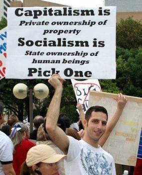 Capitalism is private ownership of property. Socialism is state ownership of human beings. Pick One.