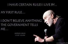 George Carlin - I have certain rules I live by... My first rule... I don't believe anything the government tells me.