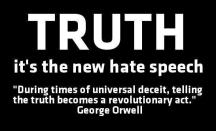 George Orwell - During times of universal deceit, telling the truth becomes a revolutionary act