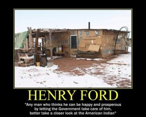 Henry Ford - Any man who thinks he can be happy and prosperous by letting the Government take care of him, better take a closer look at the American Indian.