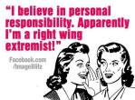 I believe in personal responsibility, apparently I'm a right wing extremist.