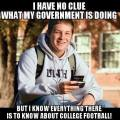 I have no clue what my government is doing, but I know everything there is to know about college football.