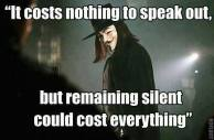 It costs nothing to speak out, but remaining silent could cost everything