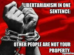 Libertarianism in one sentence: Other people are not your property.