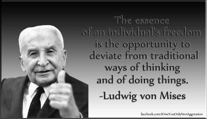 Ludwig von Mises - The essence of an individual's freedom is the oppurtunity to deviate from traditional ways of thinking and of doing things