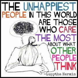 Lupytha Hermin - The unhappiest people in this world are those who care the most about what other people think.