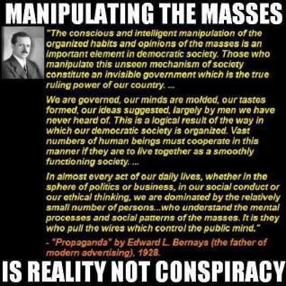Manipulating the masses is reality not conspiracy.