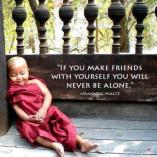 Maxwell Maltz - If you make friends with yourself you will never be alone.