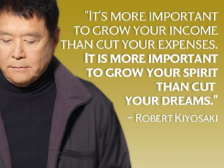 Robert Kiyosaki - It's more important to grow your income than to cut your expenses. It's more important to grow your spirit than cut your dreams.