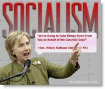 Socialism - Hillary Clinton - We're going to take things away from you on behalf of the common good.