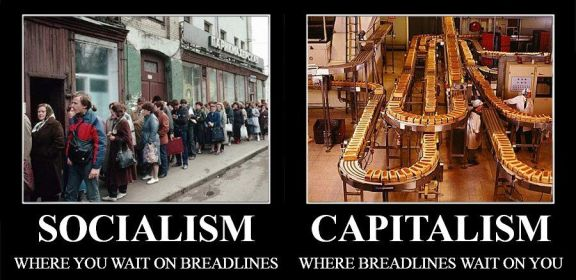 Socialism - Where you wait on breadlines. Capitalism - Where breadlines wait on you.