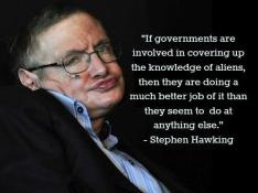 Stephen Hawking - If governments are involved in covering up the knowledge of aliens, they are doing a much better job of it than they seem to do at anything else.