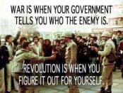 War is when you government tells you who the enemy is, revolution is when you figure it out for yourself.