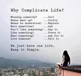 Why complicate life? We just have one life, Keep it Simple