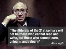 Alvin Toffler - The illiterate of the 21st century will not be those who cannot read and write, but those who cannot learn, unlearn, and relearn.