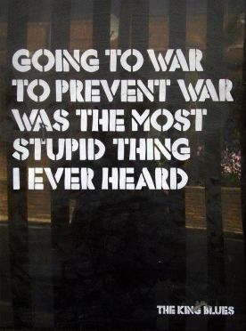 Going to war to prevent war was the most stupid thing I ever heard