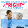 Health Care is not a right, it is aservice