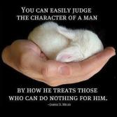 James D Miles - You can easily fudge the character of a man, by how he treats those who can do nothing for him.