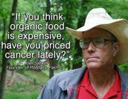 Joel Salatin - If you think organic is expensive, have you priced cancer lately?