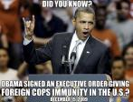 Obama - Did you know? Obama signed an executive order giving foreign cops immunity in the U.S.?
