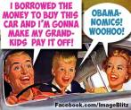 Obama - I borrowed the money to buy this car and I'm gonna make my grandkids pay it off - Obamanomics